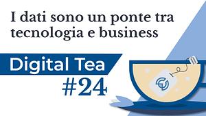 Locandina Digital Tea 24 I dati sono un ponte tra tecnologia e business
