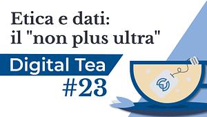 """Locandina Digital Tea 23 Etica e dati: il """"non plus ultra"""""""